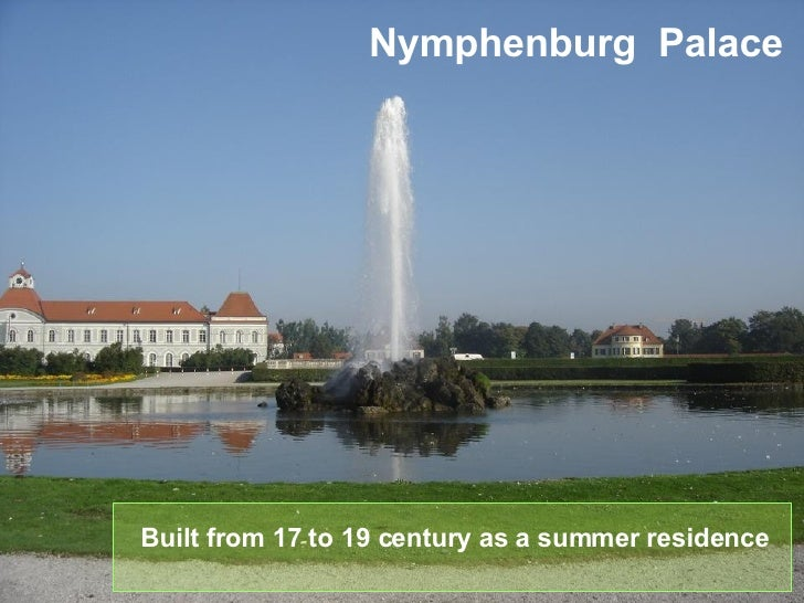 Built from 17 to 19 century as a summer residence  Nymphenburg  Palace