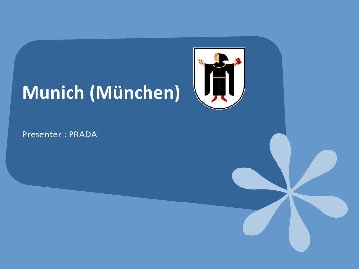 Munich ( München) Presenter : PRADA