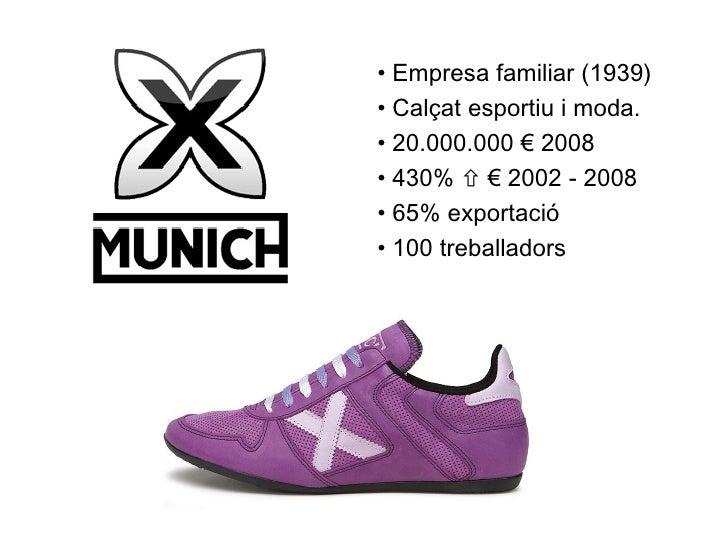 • Empresa familiar (1939) • Calçat esportiu i moda. • 20.000.000 € 2008 • 430%  € 2002 - 2008 • 65% exportació • 100 treb...