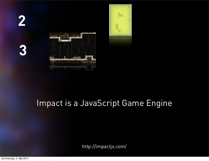 2              3                          Impact is a JavaScript Game Engine                                     http://im...