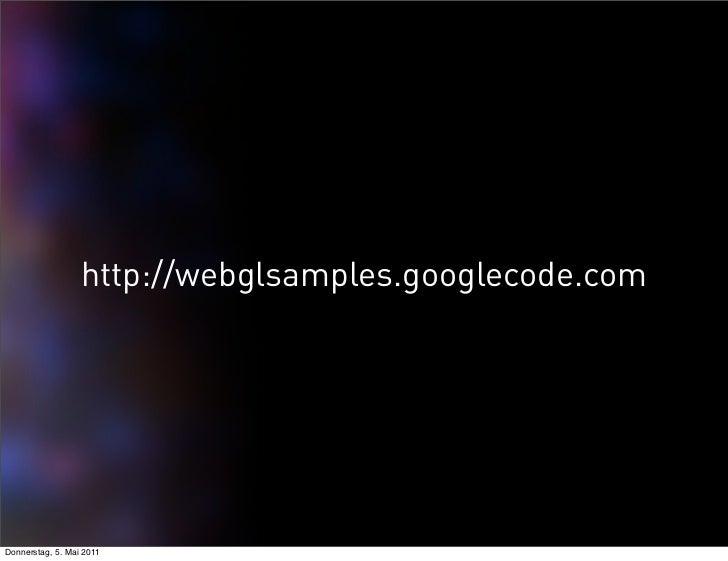 http://webglsamples.googlecode.comDonnerstag, 5. Mai 2011