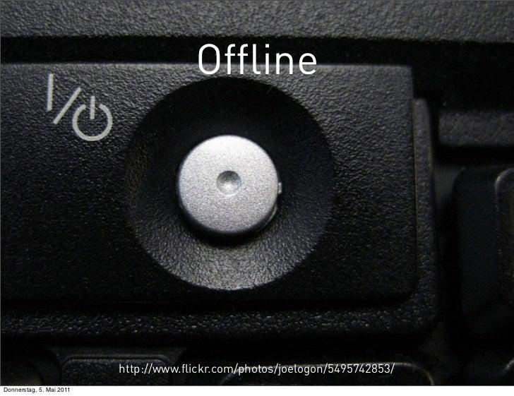 Offline                          http://www.flickr.com/photos/joelogon/5495742853/Donnerstag, 5. Mai 2011