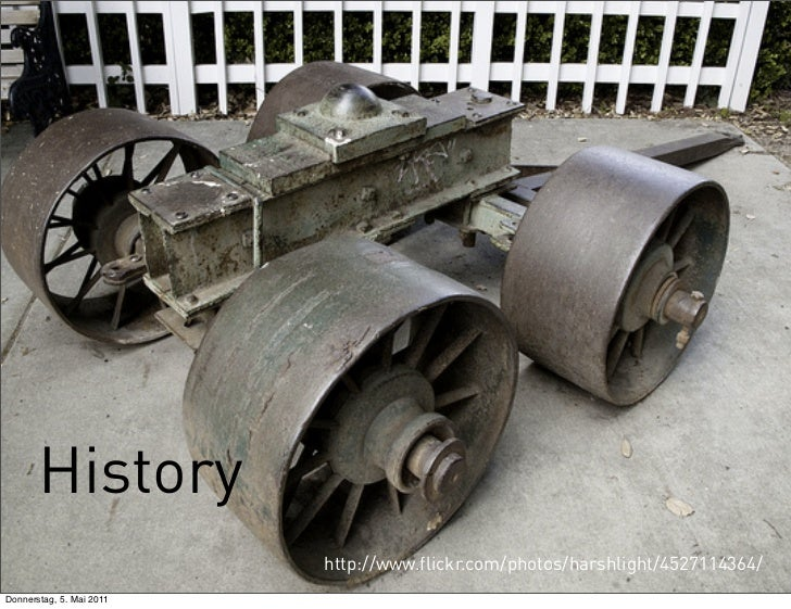 History                          http://www.flickr.com/photos/harshlight/4527114364/Donnerstag, 5. Mai 2011
