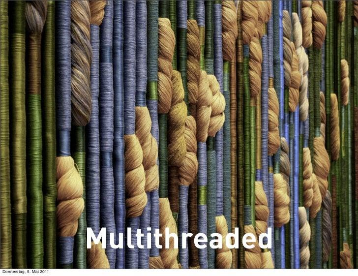 MultithreadedDonnerstag, 5. Mai 2011