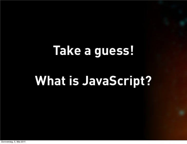 Take a guess!                          What is JavaScript?Donnerstag, 5. Mai 2011