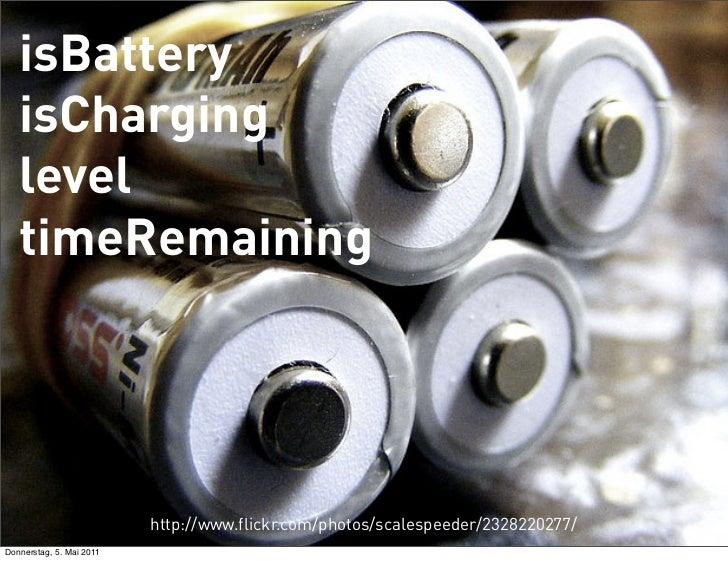 isBattery   isCharging   level   timeRemaining                          http://www.flickr.com/photos/scalespeeder/23282202...