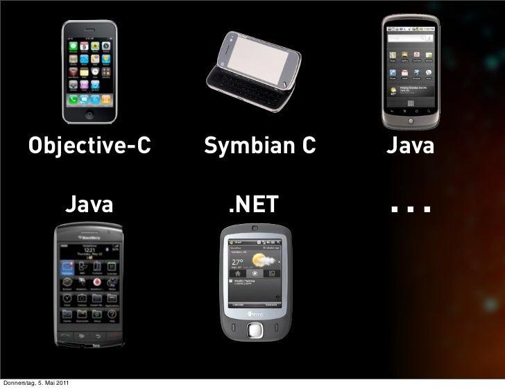 Objective-C         Symbian C   Java                     Java    .NET       ...Donnerstag, 5. Mai 2011