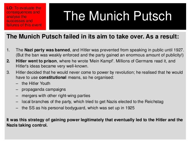 why did the munich putsch fail essay Help above please essay due tomorrow :\ 0  munich putsch/beer hall putch= same thing the putsch grew out of hitler's attempt to claim the crisis of 1923  at first, hitler had prepared his stormtroopers (ss) to help in a.