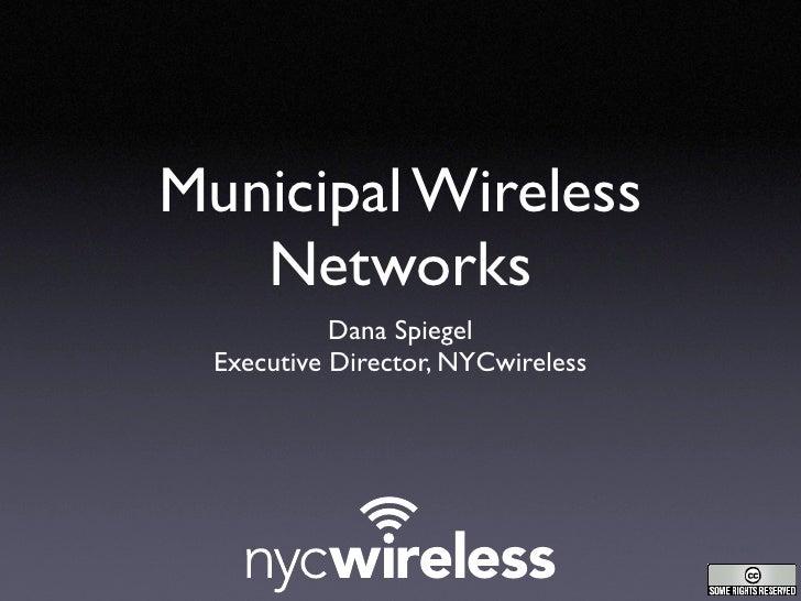 Municipal Wireless    Networks             Dana Spiegel   Executive Director, NYCwireless