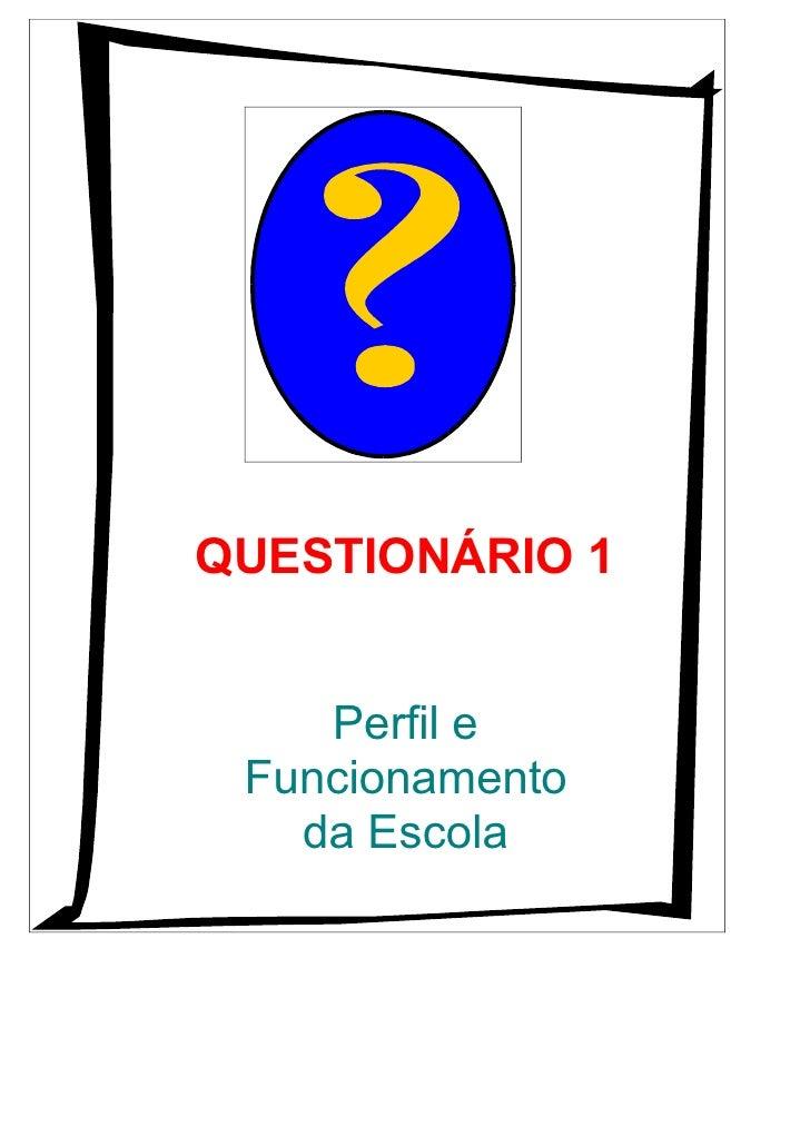 QUESTIONÁRIO 1       Perfil e  Funcionamento    da Escola