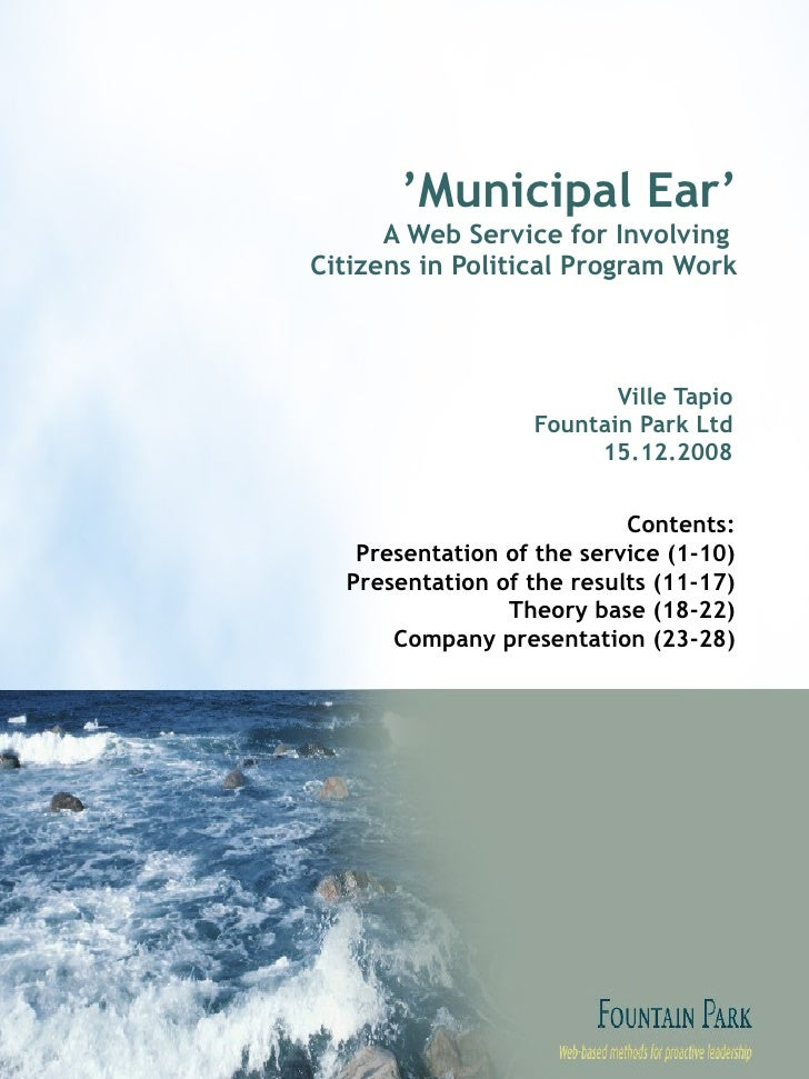 ' Municipal Ear' A Web Service for Involving  Citizens in Political Program Work Ville Tapio Fountain Park Ltd 15.12.2008 ...