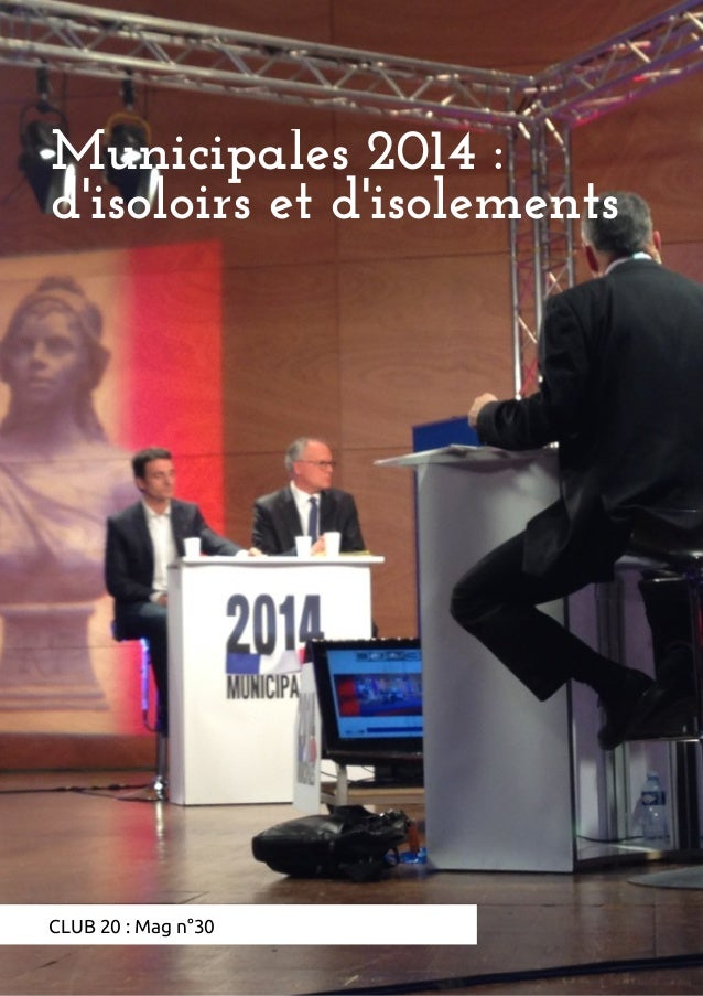 Municipales 2014 : d'isoloirs et d'isolements CLUB 20 : Mag n°30