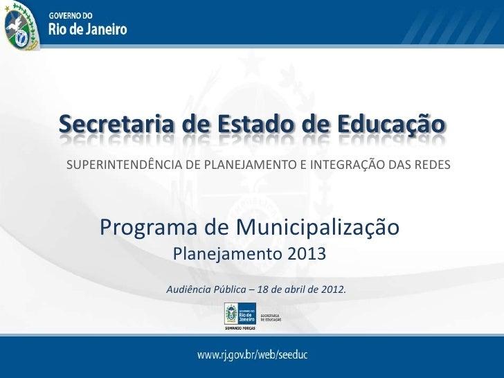 Secretaria de Estado de EducaçãoSUPERINTENDÊNCIA DE PLANEJAMENTO E INTEGRAÇÃO DAS REDES    Programa de Municipalização    ...