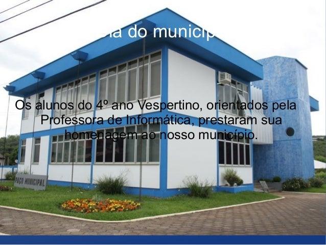 Dia do município Os alunos do 4º ano Vespertino, orientados pela Professora de Informática, prestaram sua homenagem ao nos...