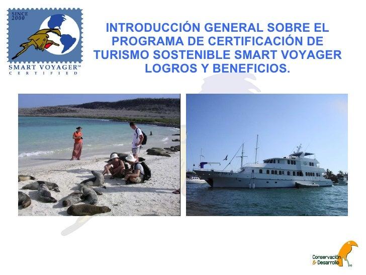 INTRODUCCIÓN GENERAL SOBRE EL PROGRAMA DE CERTIFICACIÓN DE TURISMO SOSTENIBLE SMART VOYAGER LOGROS Y BENEFICIOS.