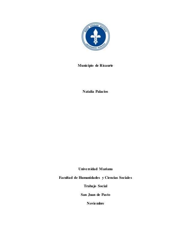 Municipio de Ricaurte Natalia Palacios Universidad Mariana Facultad de Humanidades y Ciencias Sociales Trabajo Social San ...