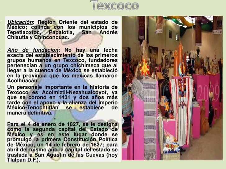 Texcoco Ubicación: Región Oriente del estado de México; colinda con los municipios de Tepetlaoxtoc, Papalotla, San Andrés ...