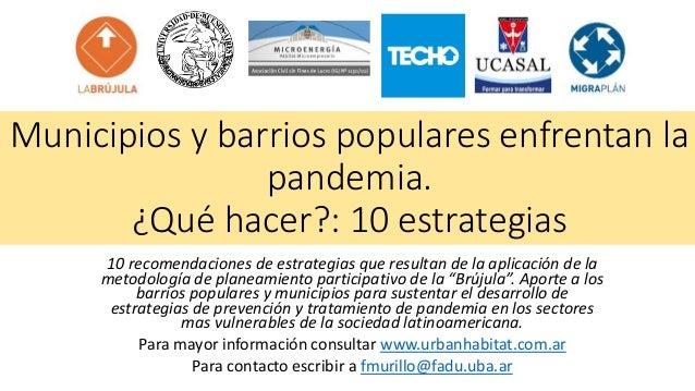 Municipios y barrios populares enfrentan la pandemia. ¿Qué hacer?: 10 estrategias 10 recomendaciones de estrategias que re...