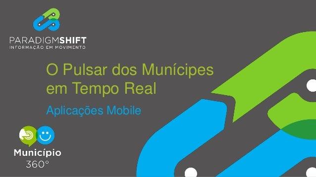 O Pulsar dos Munícipes em Tempo Real Aplicações Mobile