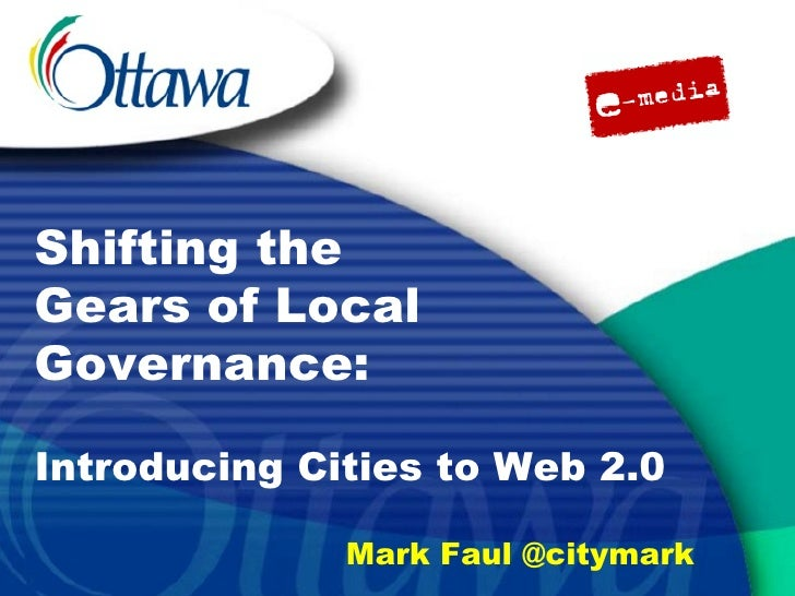 Shifting the Gears of Local Governance: Mark Faul @citymark Introducing Cities to Web 2.0