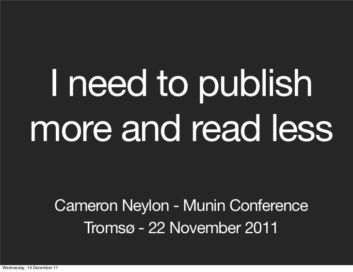 I need to publish            more and read less                       Cameron Neylon - Munin Conference                   ...