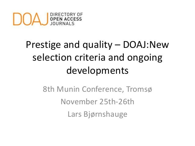 Prestige and quality – DOAJ:New selection criteria and ongoing developments 8th Munin Conference, Tromsø November 25th-26t...