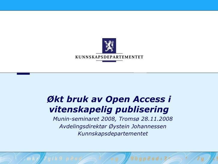 Økt bruk av Open Access i vitenskapelig publisering  Munin-seminaret 2008, Tromsø 28.11.2008    Avdelingsdirektør Øystein ...