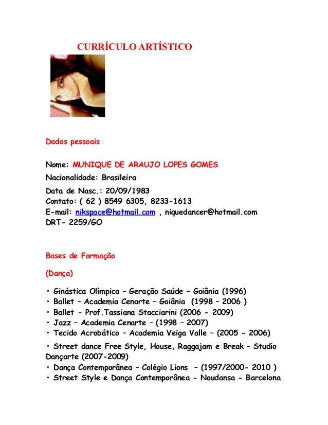 CURRÍCULO ARTÍSTICO Dados pessoais Nome: MUNIQUE DE ARAUJO LOPES GOMES Nacionalidade: Brasileira Data de Nasc.: 20/09/1983...