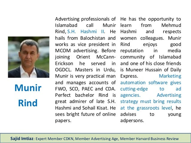 Advertising professionals of Islamabad call Munir Rind, S.H. Hashmi II. He hails from Balochistan and works as vice presid...