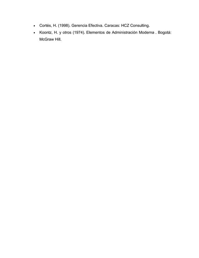 · Cortés, H. (1998). Gerencia Efectiva. Caracas: HCZ Consulting.  · Koontz, H. y otros (1974). Elementos de Administración...