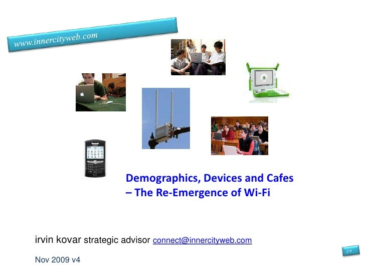 Trends and Technology  Series<br />Demographics, Devices and Cafes:  Public Wi-Fi Revisited<br />irvin kovar strategic ...