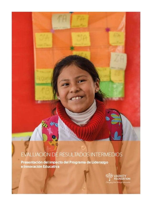 EVALUACIÓN DE RESULTADOS INTERMEDIOS Presentación del impacto del Programa de Liderazgo e Innovación Educativa