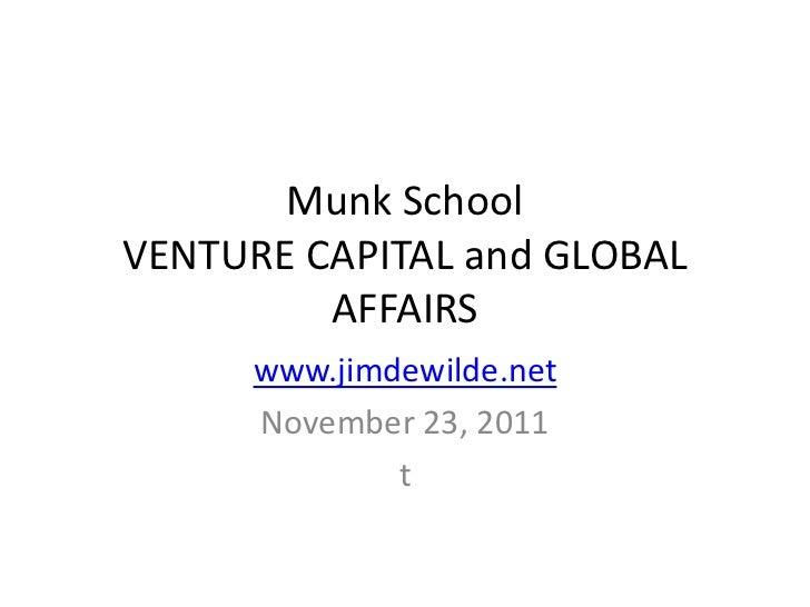 Munk SchoolVENTURE CAPITAL and GLOBAL         AFFAIRS      www.jimdewilde.net      November 23, 2011              t
