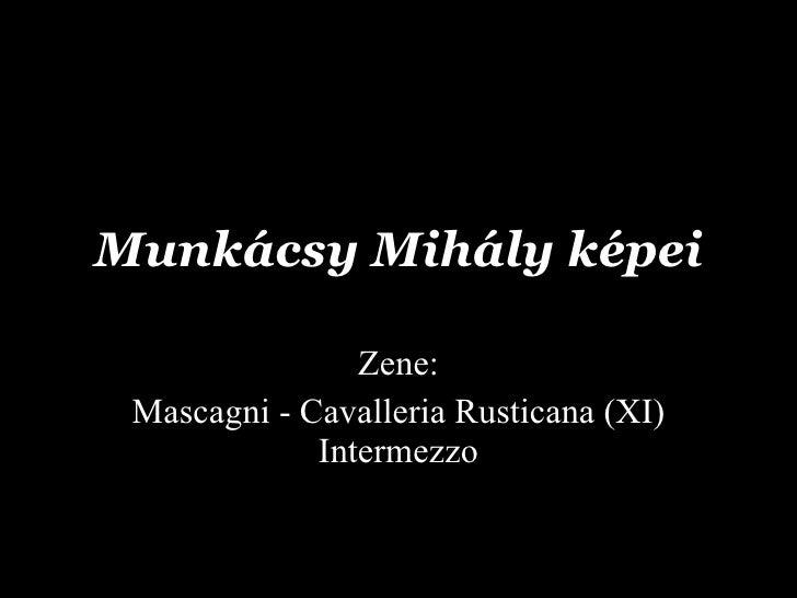 Munkácsy  Mihály képei Zene: Mascagni - Cavalleria Rusticana (XI) Intermezzo