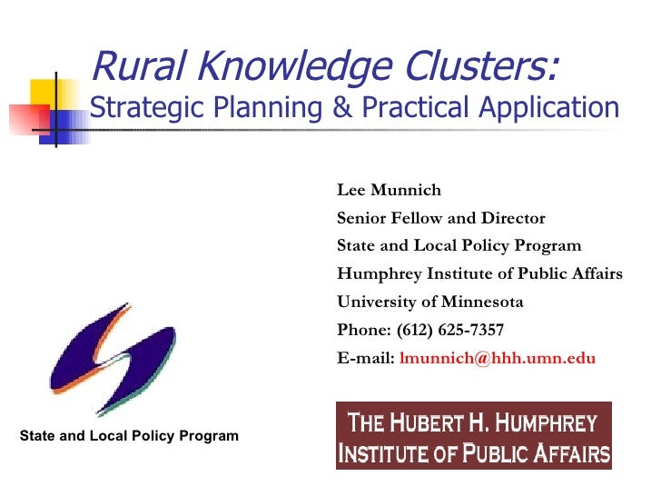 Rural Knowledge Clusters: Strategic Planning & Practical Application State and Local Policy Program Lee Munnich Senior Fel...