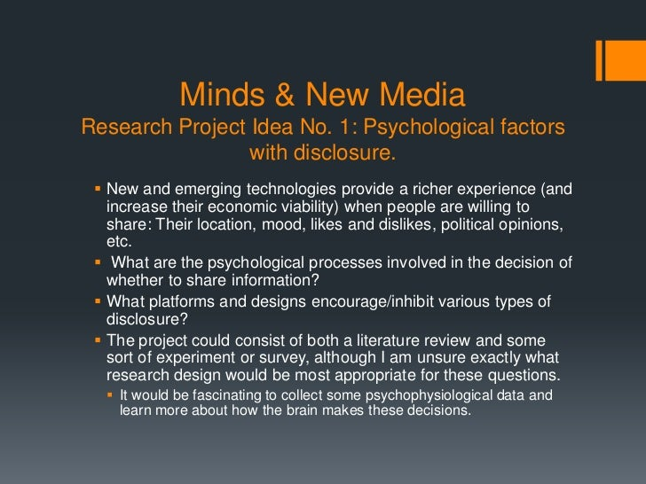 Minds & New MediaResearch Project Idea No. 1: Psychological factors                 with disclosure.  New and emerging te...