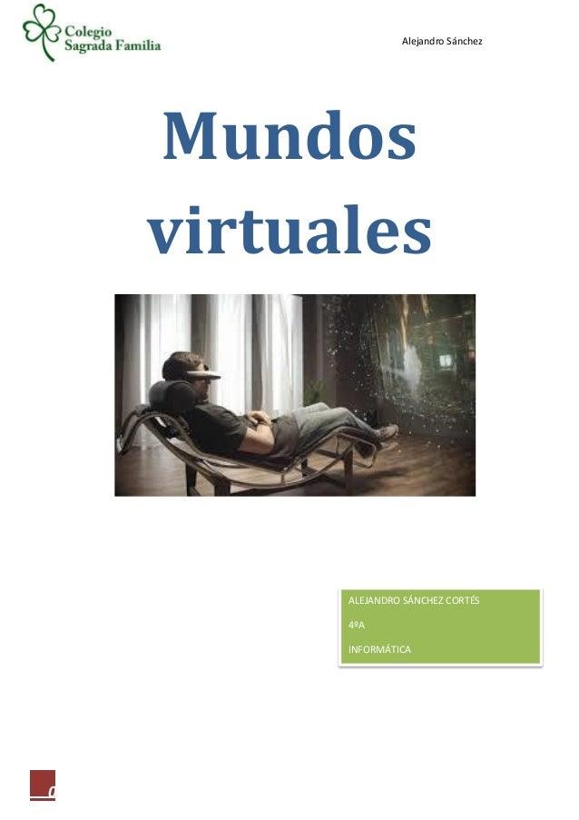 Alejandro Sánchez 0 Mundos virtuales ALEJANDRO SÁNCHEZ CORTÉS 4ºA INFORMÁTICA