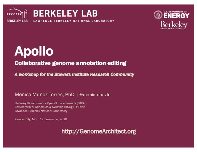 Apollo Collaborative genome annotation editing A workshop for the Stowers Institute Research Community Monica Munoz-Torres...