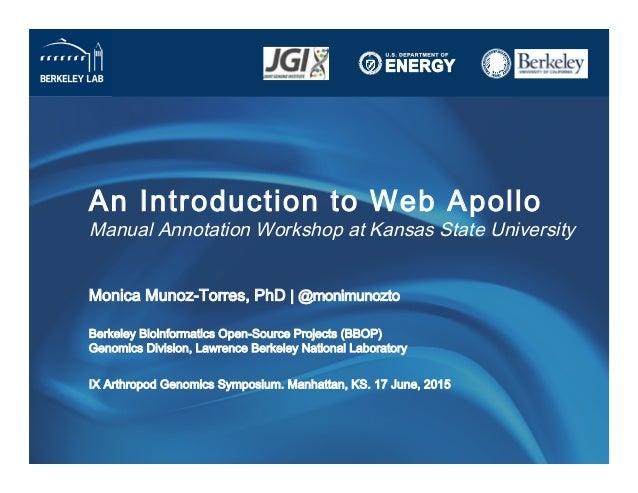 An Introduction to Web Apollo Manual Annotation Workshop at Kansas State University Monica Munoz-Torres, PhD   @monimunoz...