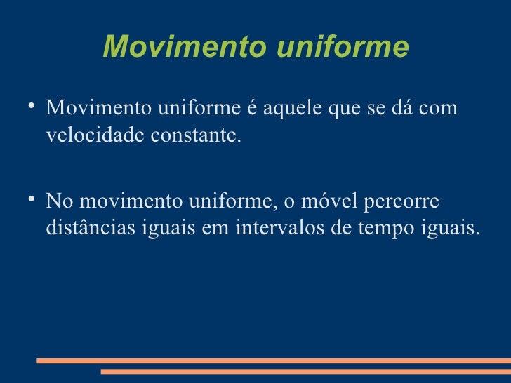 Movimento uniforme <ul><li>Movimento uniforme é aquele que se dá com velocidade constante.  </li></ul><ul><li>No movimento...