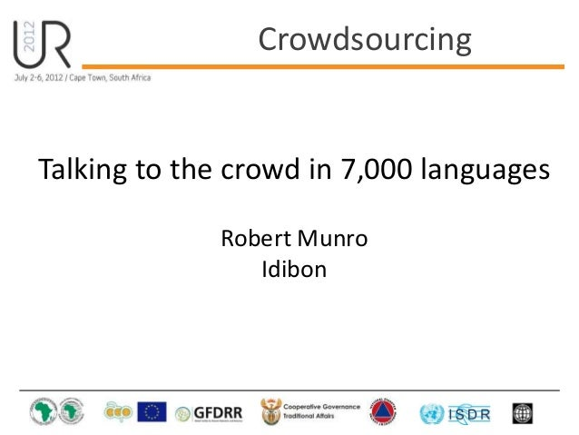 Talking to the crowd in 7,000 languages Robert Munro Idibon Crowdsourcing