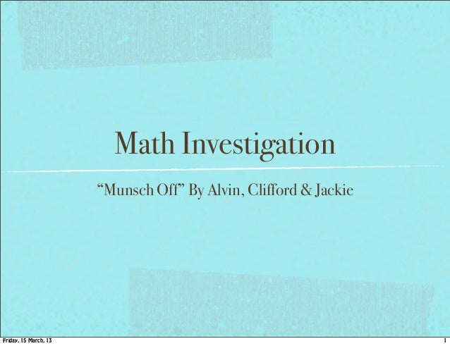 """Math Investigation                       """"Munsch Off"""" By Alvin, Clifford & JackieFriday, 15 March, 13                     ..."""