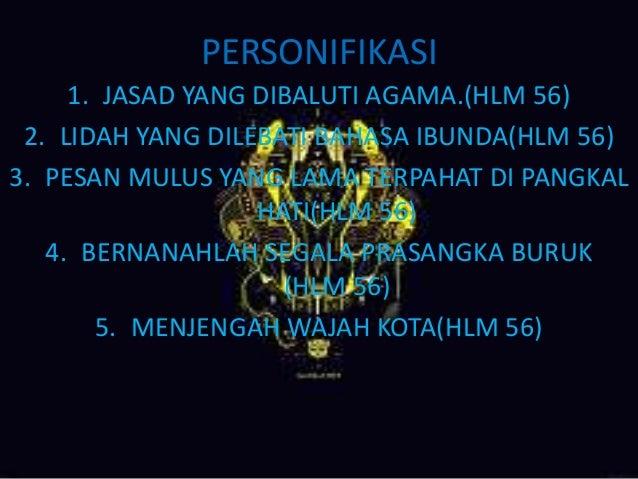 PERSONIFIKASI 1. JASAD YANG DIBALUTI AGAMA.(HLM 56) 2. LIDAH YANG DILEBATI BAHASA IBUNDA(HLM 56) 3. PESAN MULUS YANG LAMA ...