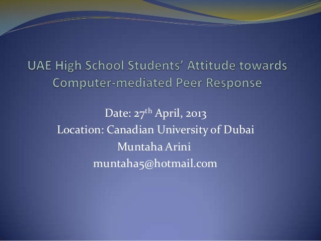 Date: 27th April, 2013Location: Canadian University of DubaiMuntaha Arinimuntaha5@hotmail.com