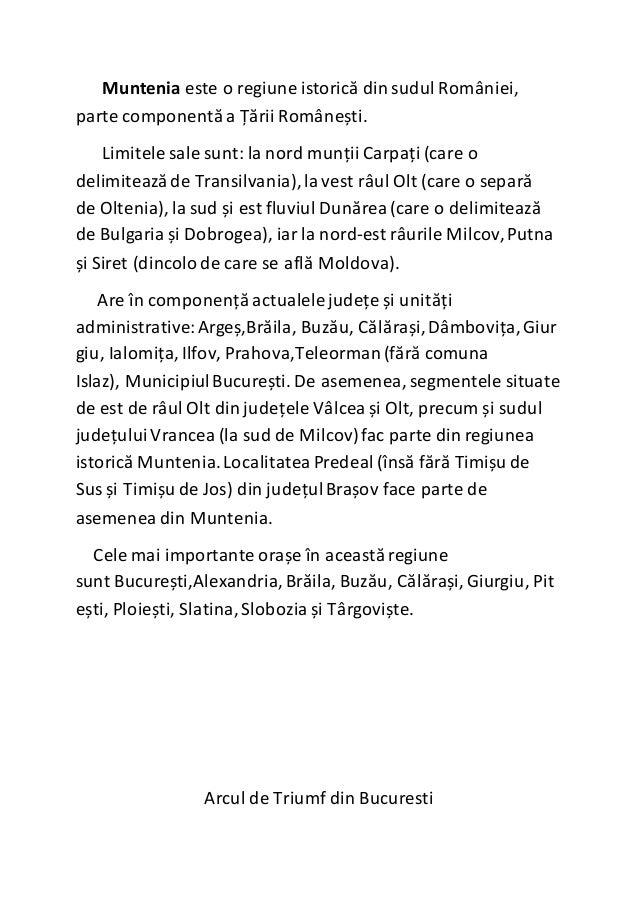 Muntenia este o regiune istorică din sudul României, parte componentăa Țării Românești. Limitele sale sunt: la nord munții...