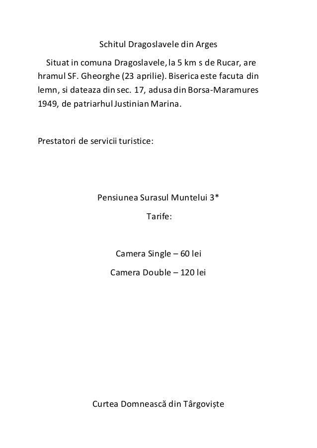 Schitul Dragoslavele din Arges Situat in comuna Dragoslavele,la 5 km s de Rucar, are hramul SF. Gheorghe (23 aprilie). Bis...