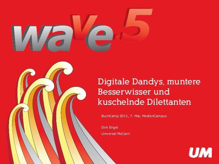 Digitale Dandys, muntere                              Besserwisser und                              kuschelnde Dilettanten...