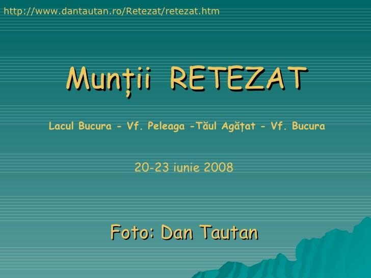 Mun ţ ii  RETEZAT Foto: Dan Tautan http:// www.dantautan.ro/Retezat/retezat.htm 20-23 iunie 2008 Lacul Bucura - Vf. Peleag...