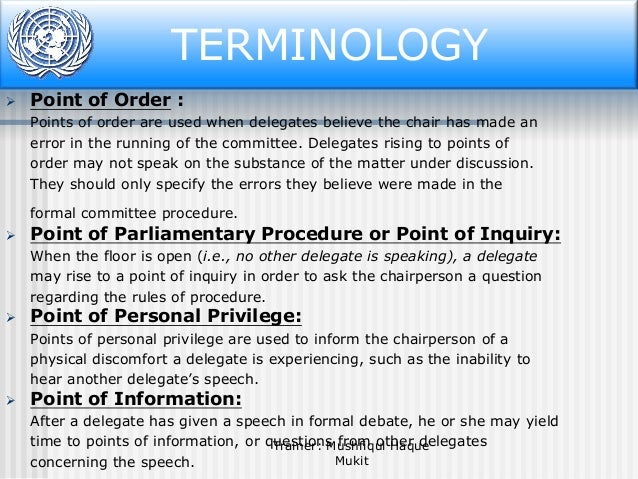 TERMINOLOGY   Point of Order : Points of order are used when delegates believe the chair has made an error in the running...
