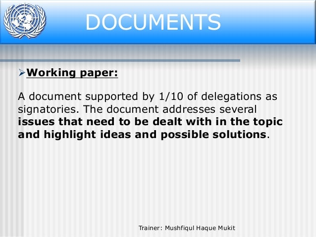 DOCUMENTS Working paper:  A document supported by 1/10 of delegations as signatories. The document addresses several issu...